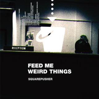 Squarepusher - Feed Me Weird Things (25th Anniversary Edition) Music Album Reviews