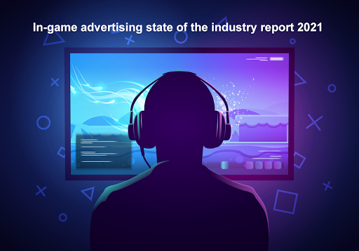 In-game video advertising state of the industry report