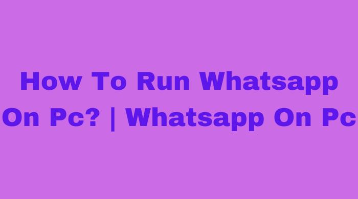 How to Run Whatsapp on PC? |  Whatsapp on Computer