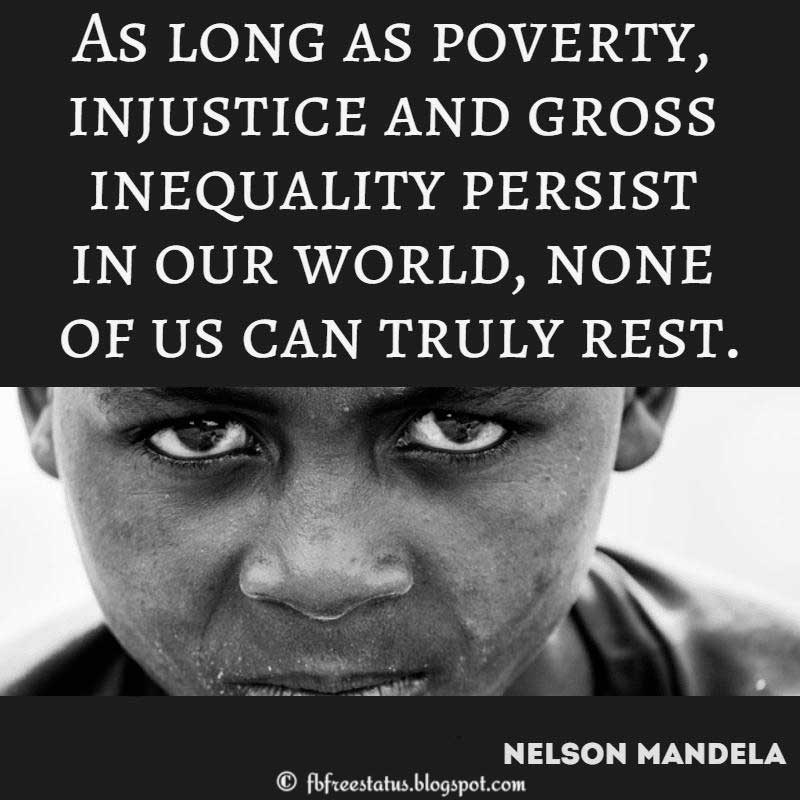 Nelson Mandela Quote: As long as poverty, injustice and gross inequality persist in our world, none of us can truly rest.