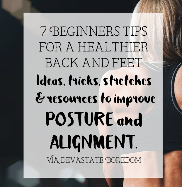 Such good info!  Pain-free feet and back, here we come!  7 Beginners Tips for a Healthier Back and Feet - Ideas, Tricks, Stretches and Resources to Improve Posture and Alignment - via Devastate Boredom