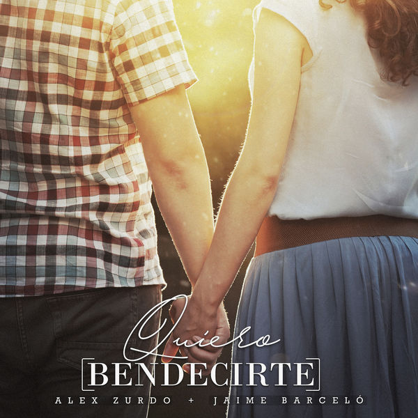 Alex Zurdo – Quiero Bendecirte (Feat.Jaime Barceló) (Single) 2019