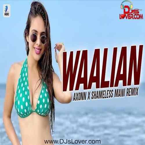 Waalian Remix Axonn x Shameless Mani mp3 song download