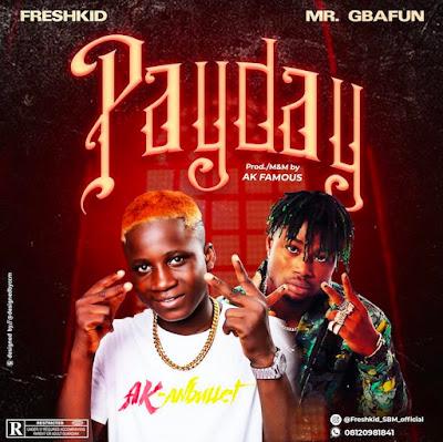 Freshkid SBM Payday Ft Mr Gbafun Prod By AK Famous mp3 download teelamford