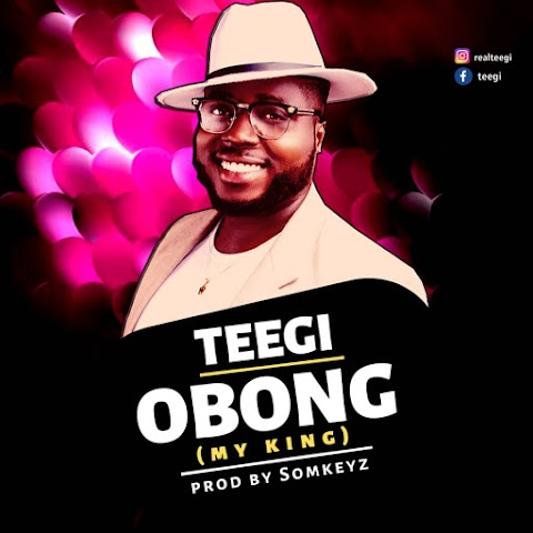 "Download Music || ""OBONG""(My king) - Tee- Gi"