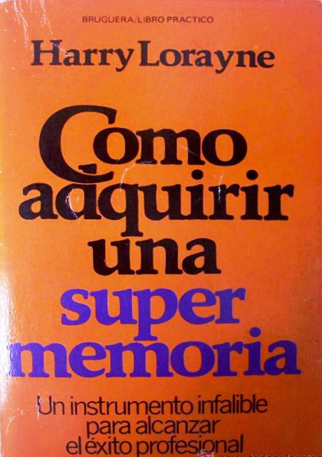 Como adquirir una supermemoria – Harry Lorayne
