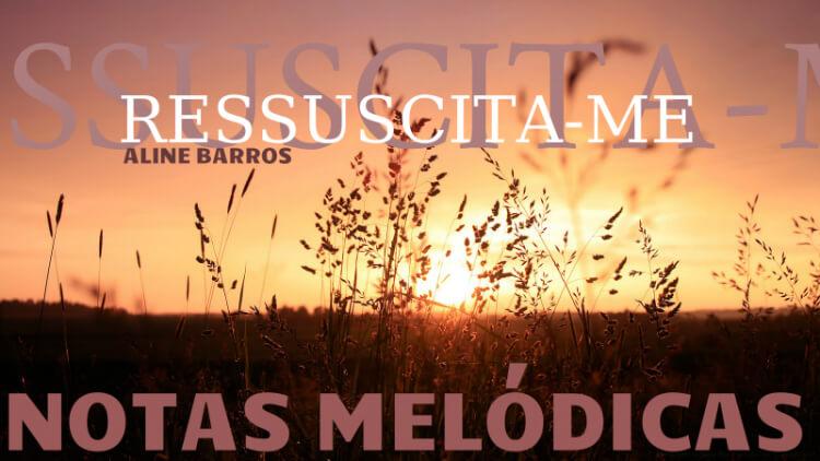 Ressuscita-me - Aline Barros - Notas Melódicas