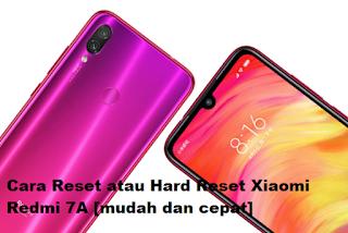 Cara Reset atau Hard Reset Xiaomi Redmi 7A [mudah dan cepat]