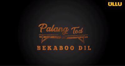 Palang Tod Bekaboo Dil web series Cast Name, Ullu App,  Photo, Video and Story
