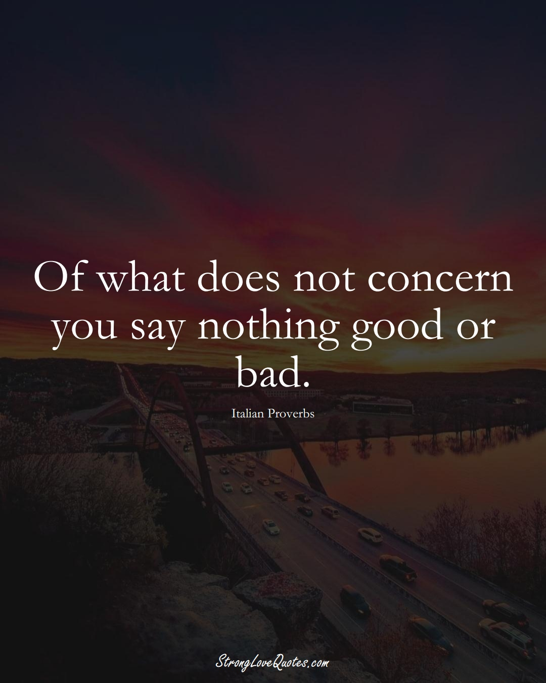 Of what does not concern you say nothing good or bad. (Italian Sayings);  #EuropeanSayings