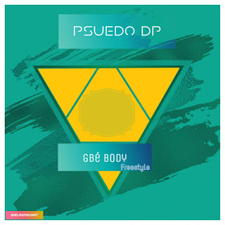 Gbe Body (Freestyle) - Pseudo Dp music download mp3