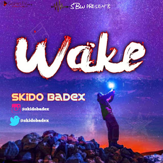 MUSIC + VIDEO: Skido Badex – Wake
