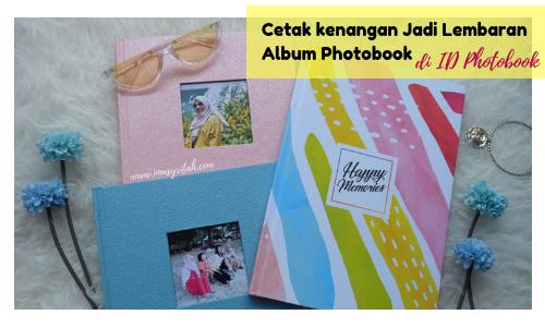 Cetak Kenangan Jadi Lembaran Album Photobook di ID Photobook