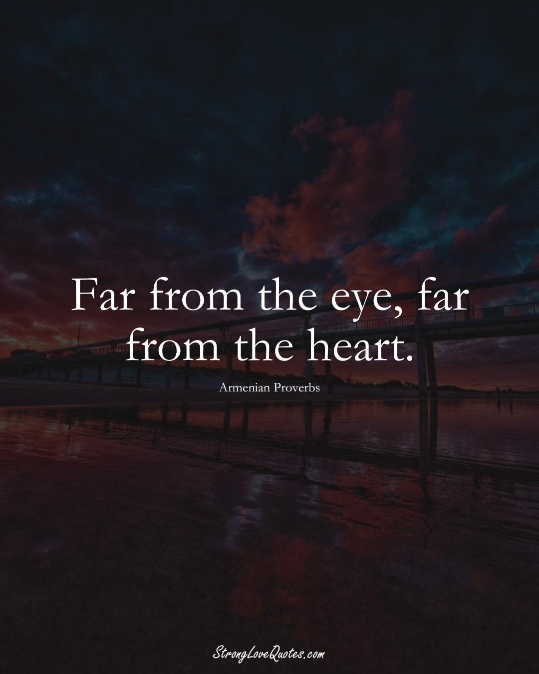 Far from the eye, far from the heart. (Armenian Sayings);  #AsianSayings