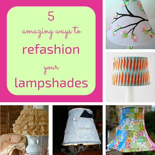 5 amazing ways to refashion your lampshades