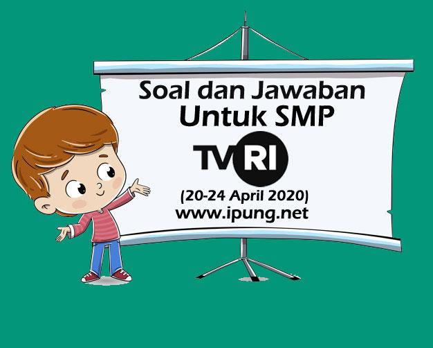Soal dan Kunci Jawaban Pembelajaran TVRI untuk SMP Minggu kedua 20-24 April 2020