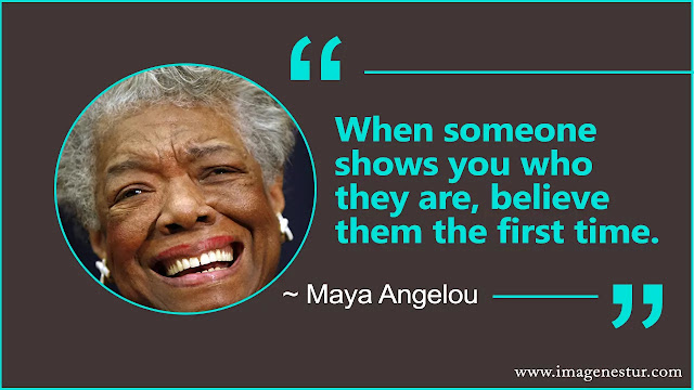 Maya Angelou Quotes Someone shows you