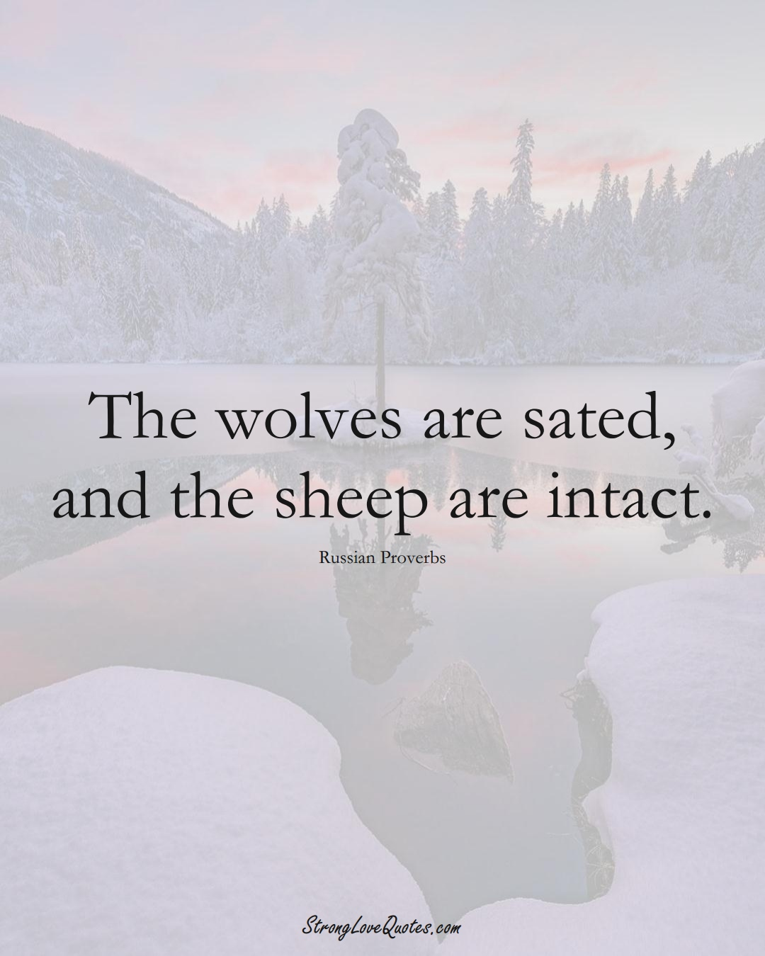 The wolves are sated, and the sheep are intact. (Russian Sayings);  #AsianSayings