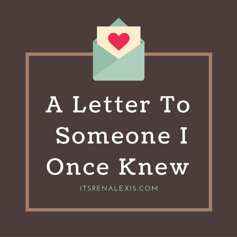 An Open Letter to Someone I Once Knew