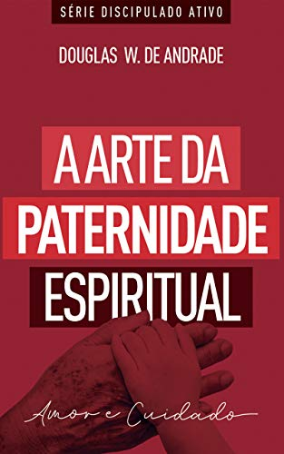 A arte da paternidade espiritual: Caminhando juntos