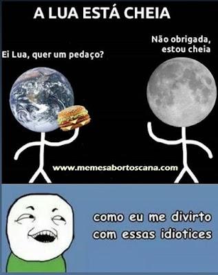 meme, humor, engraçado, melhor site de memes, memes 2019, memes brasil, memes br, eu na vida, zueira sem limites, humor negro, melhor site de humor, lua, memes zueiras