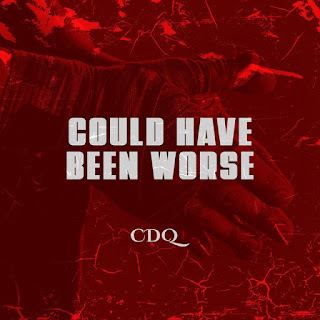[Music] CDQ – Could Have Been Worse