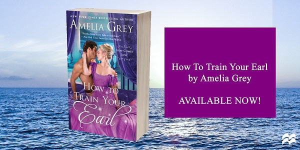 How to Train Your Earl by Amelia Grey Available Now!