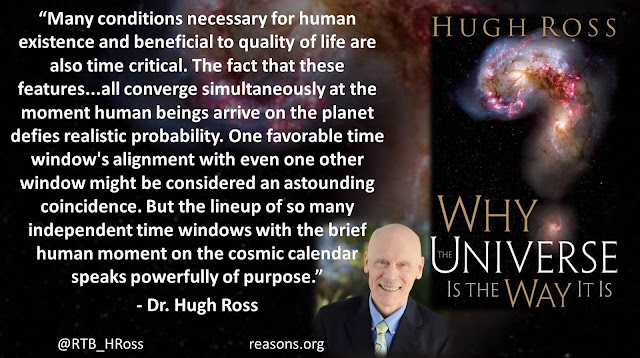 "Quote from Christian astrophysicist Dr. Hugh Ross from the book ""Why The Universe Is The Way It Is"": ""Many conditions necessary for human existence and beneficial to quality of life are also time critical. The fact that these features...all converge simultaneously at the moment human beings arrive on the planet defies realistic probability. One favorable time window's alignment with even one other window might be considered an astounding coincidence. But the lineup of so many independent time windows with the brief human moment on the cosmic calendar speaks powerfully of purpose."" #God #Earth #ImprobablePlanet #Science #Theology #Creation #Purpose"