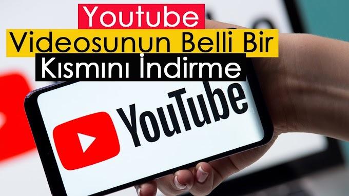 Youtube Videolarının Belirli Kısmını İndirme Yöntemi