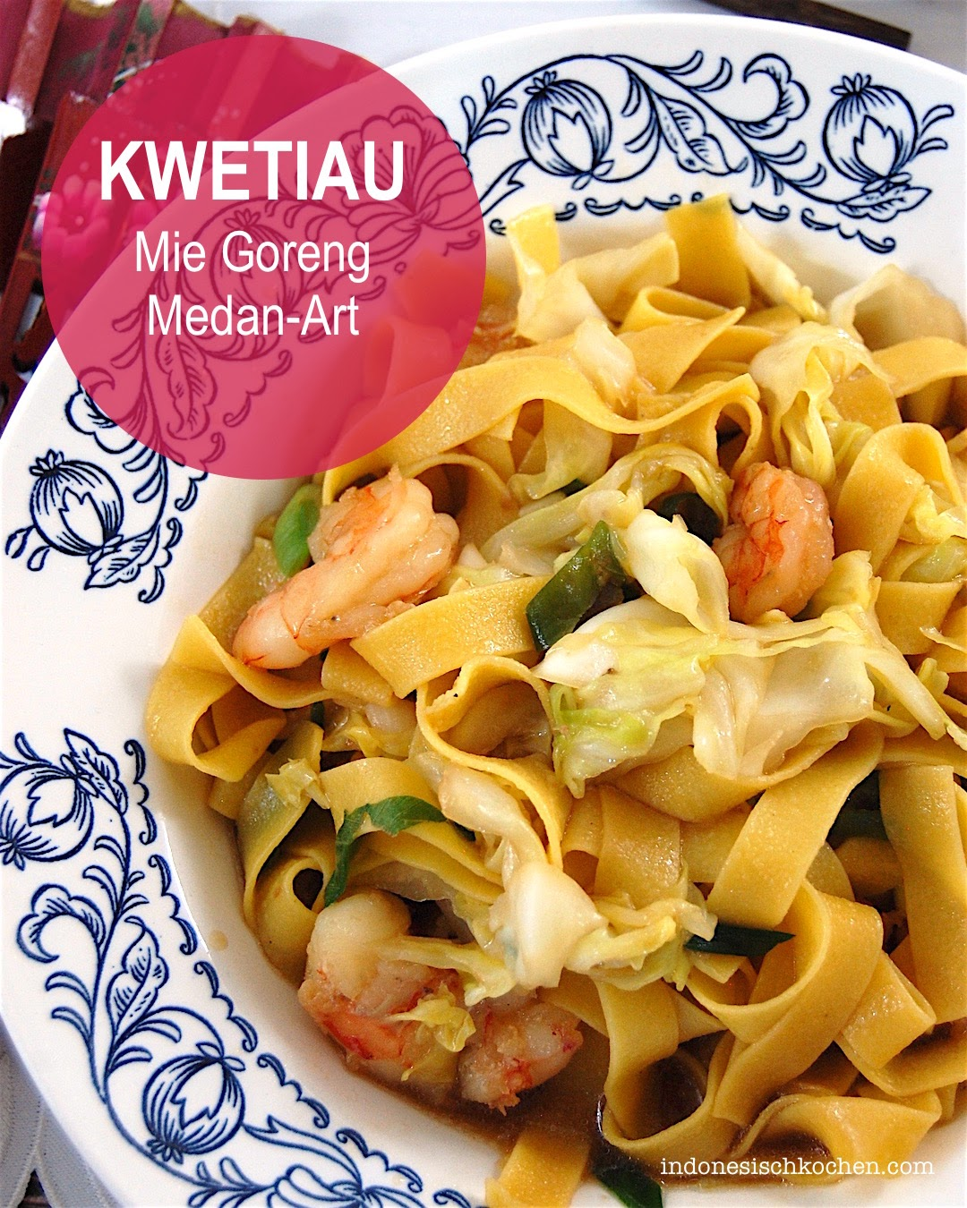 Kwetiau, Mie Goreng nach Medan-Art indonesisch kochen