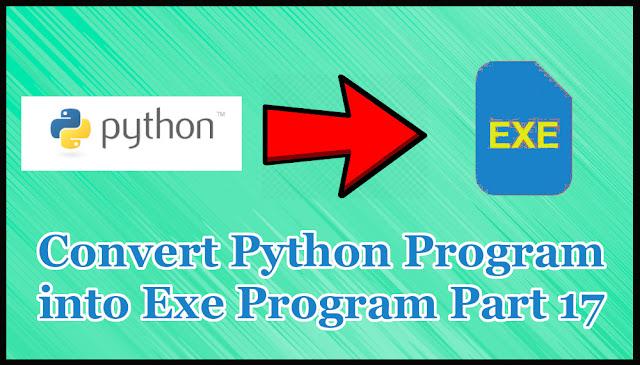 Convert Python Program to Exe Program Part 17