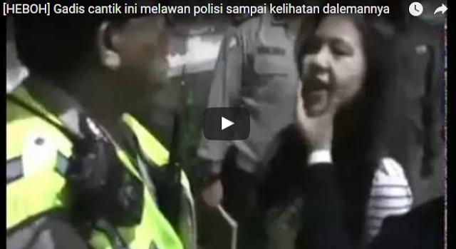 BEREDAR VIDEO Gadis Cantik Melawan Polisi, Sampai Kelihatan