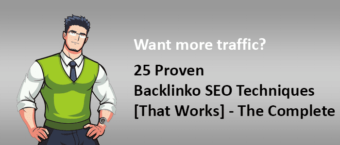 25 Proven Backlinko Advanced SEO Techniques 2018 [That Works] - The Complete List!