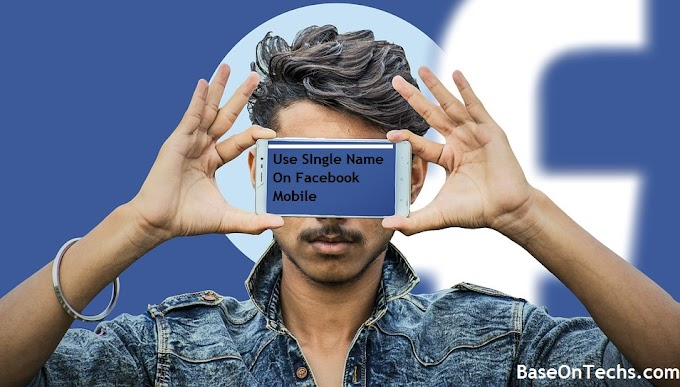 2 Easy Ways To Use Single Name On Facebook Mobile[Android, iOs, Others]