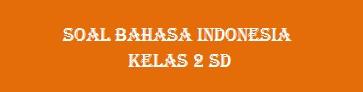 Soal Bahasa Indonesia Kelas 2 SD Tema 8 Tentang Pekerjaan