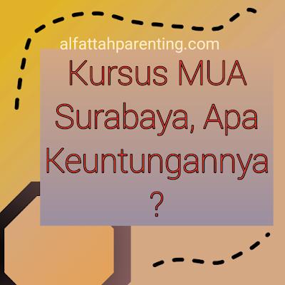 Kursus MUA Surabaya, Apa Keuntungannya?