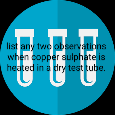 List two observations when copper sulphate is heated