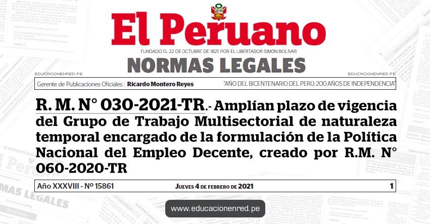 R. M. N° 030-2021-TR.- Amplían plazo de vigencia del Grupo de Trabajo Multisectorial de naturaleza temporal encargado de la formulación de la Política Nacional del Empleo Decente, creado por R.M. N° 060-2020-TR