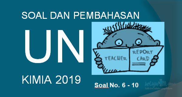 Download Soal UN KIMIA SMA/MA 2019 dan Pembahasannya (No. 6-10)