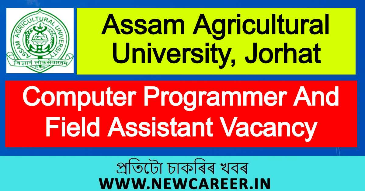 Assam Agricultural University, Jorhat Recruitment 2020 : Apply For Computer Programmer And Field Assistant Vacancy