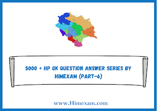 5000 + HP GK Question Answer Series By Himexam (Part-6)
