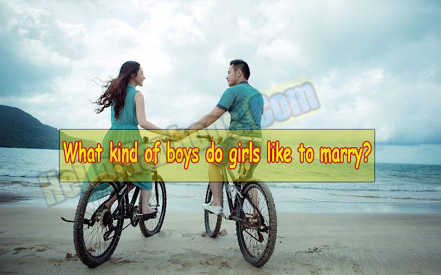 What kind of boys do girls like to marry?