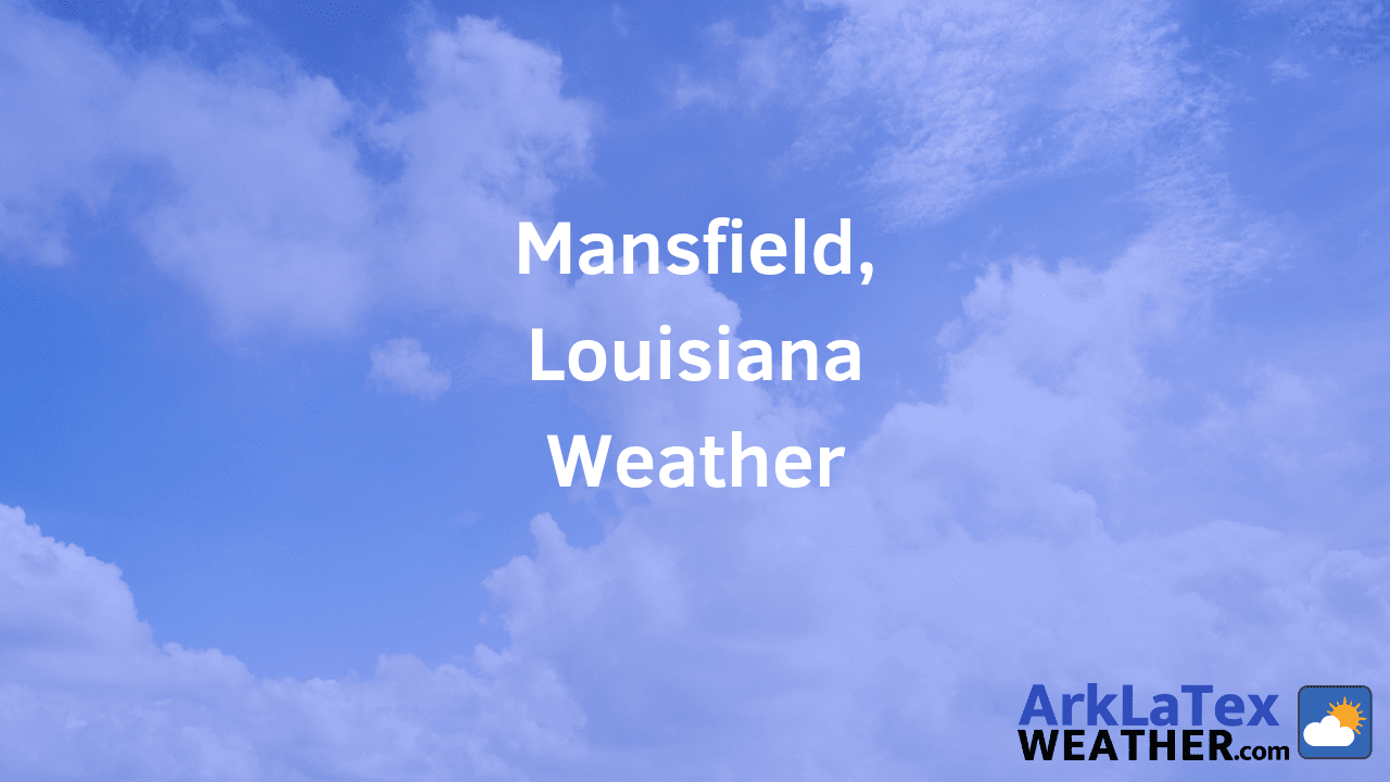 Mansfield, Louisiana, Weather Forecast, DeSoto Parish, Masfield weather, DeSotoPost.com, ArkLaTexWeather.com