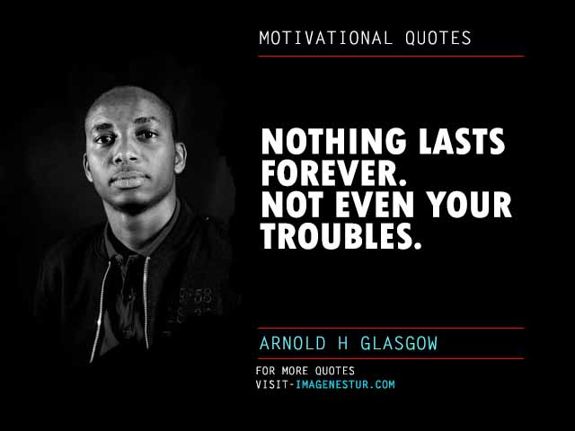 Motivational Quotes by Arnold H Glasgow