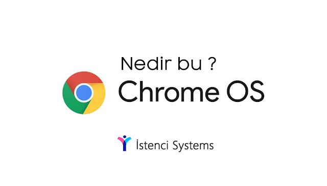 Nedir bu Chrome OS? Chrome OS hakkında merak edilen her şey...