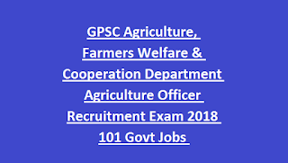 GPSC Agriculture, Farmers Welfare & Cooperation Department Agriculture Officer Class II Recruitment Exam 2018 101 Govt Jobs Online