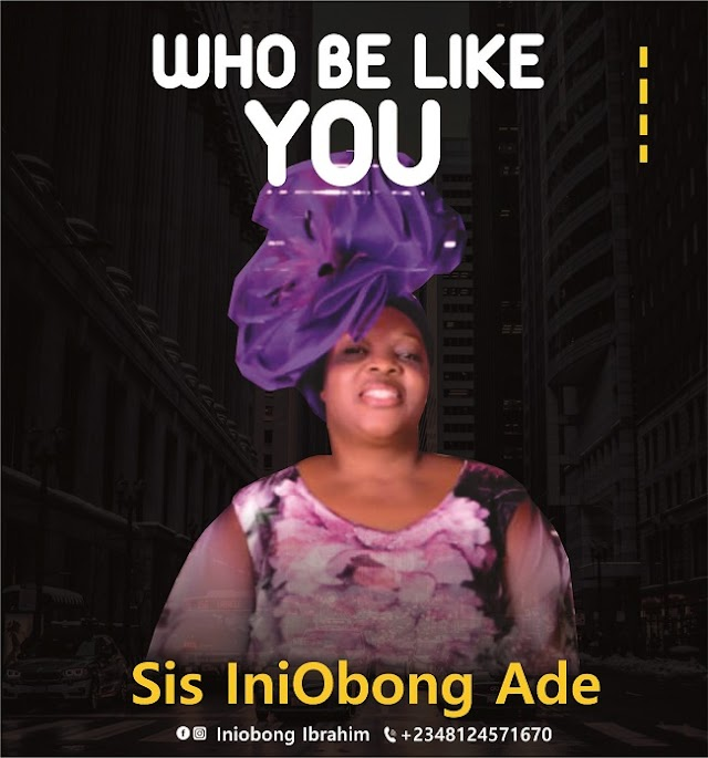 MUSIC: Who be like You by Sis IniObong Ade