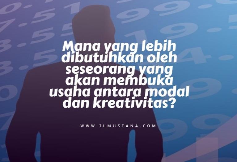 Mana yang lebih dibutuhkan oleh seseorang yang akan membuka usaha antara modal dan kreativitas