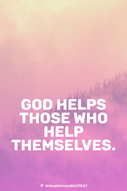 """Wise Old Sayings And Proverbs: """"God helps those who help themselves."""""""