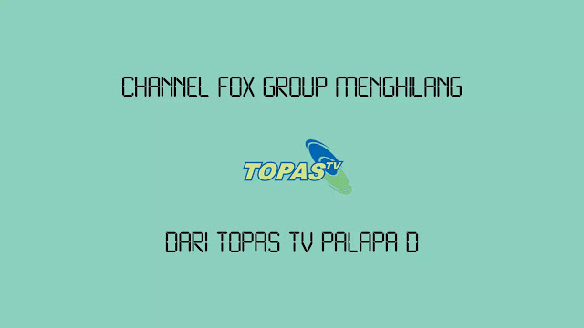 Channel Fox Group Menghilang dari Topas TV